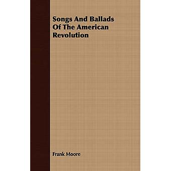 Songs And Ballads Of The American Revolution by Moore & Frank