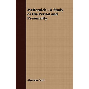 Metternich  A Study of His Period and Personality by Cecil & Algernon