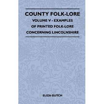 County FolkLore  Volume V  Examples of Printed FolkLore Concerning Lincolnshire by Gutch & Eliza