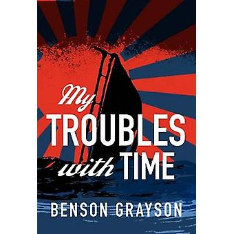 My Troubles with Time by Grayson & Benson Lee