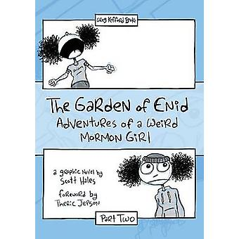 The Garden of Enid Adventures of a Weird Mormon Girl Part Two by Hales & Scott