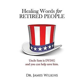 Healing Words for Retired People by Wilkins & James