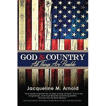 God  Country All Things Are Possible by Arnold & Jacqueline M.