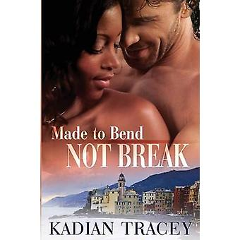 Made to Bend Not Break by Kadian & Tracey