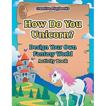 How Do You Unicorn Design Your Own Fantasy World Activity Book by Creative Playbooks