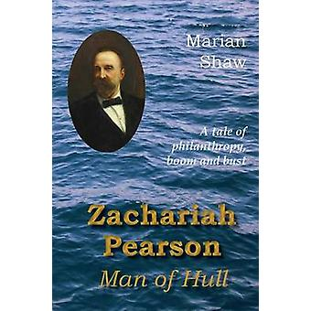 Zachariah Pearson Man of Hull A Tale of Philanthropy Boom and Bust by Shaw & Marian