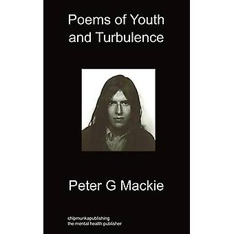 Poems of Youth and Turbulence by Mackie & Peter G