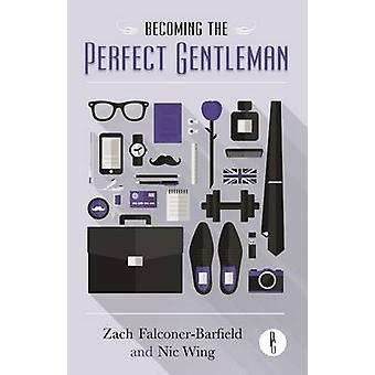 Becoming the Perfect Gentleman by FalconerBarfield & Zach