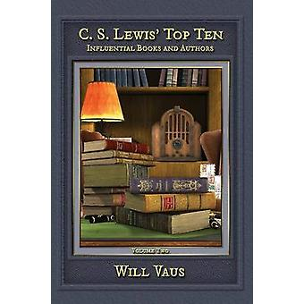 C.S. Lewis Top Ten Influential Books and Authors Volume Two by Vaus & Will