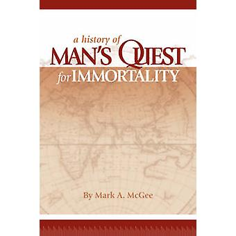 A History of Mans Quest for Immortality by McGee & Mark A.