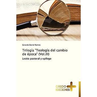 Trilogia Teologia del Cambio de Epoca Vol.III by Ramos Gerardo Daniel