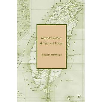 Forbidden Nation A History of Taiwan by Manthorpe & Jonathan