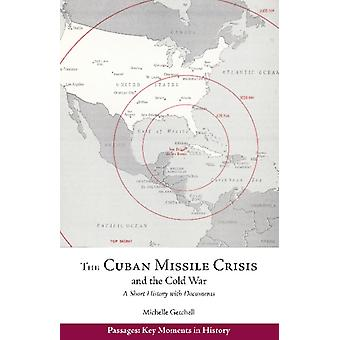 The Cuban Missile Crisis and the Cold War  A Short History with Documents by Michelle Getchell
