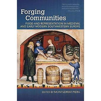Forging Communities - Food and Representation in Medieval and Early Mo