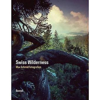 Swiss Wilderness by Max Schmid - 9783716517451 Book
