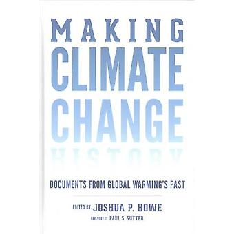 Making Climate Change History - Documents from Global Warming's Past b