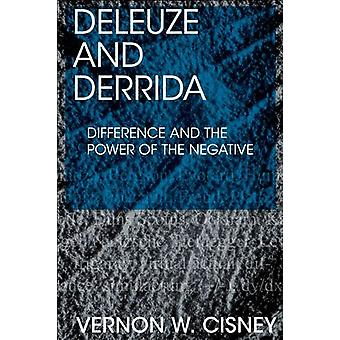 Deleuze and Derrida - Difference and the Power of the Negative by Vern