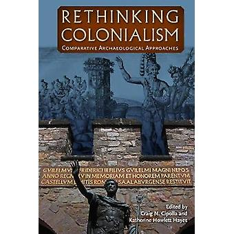 Rethinking Colonialism - Comparative Archaeological Approaches by Crai
