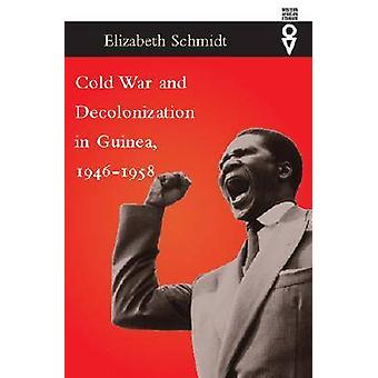 Cold War and Decolonization in Guinea - 1946-1958 by Elizabeth Schmid