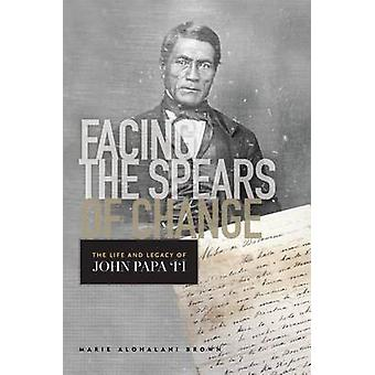 Facing the Spears of Change - The Life and Legacy of John Papa? by Mar