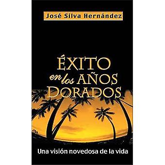 Exito En Los Anos Dorados - Una Vision Novedosa de la Vida by Rvdo Jos