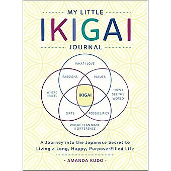 My Little Ikigai Journal - A Journey into the Japanese Secret to Livin