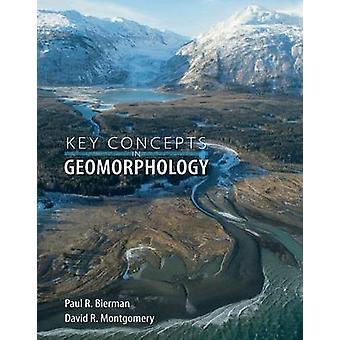 Key Concepts in Geomorphology by Paul R. Bierman - David R. Montgomer
