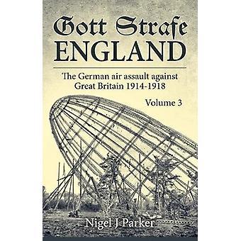 Gott Strafe England Volume 3 - The German Air Assault Against Great Br