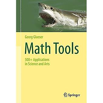 Math Tools - 500+ Applications in Science and Arts by Georg Glaeser -