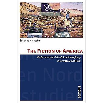 The Fiction of America - Performance and the Cultural Imaginary in Lit