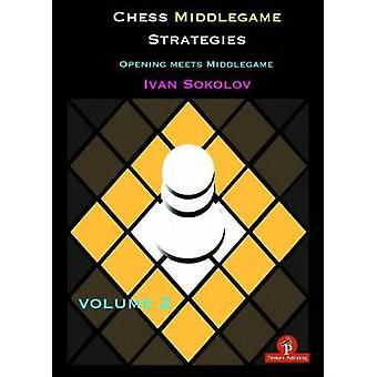 Chess Middlegame Strategies Volume 2 - Opening meets Middlegame by Iva