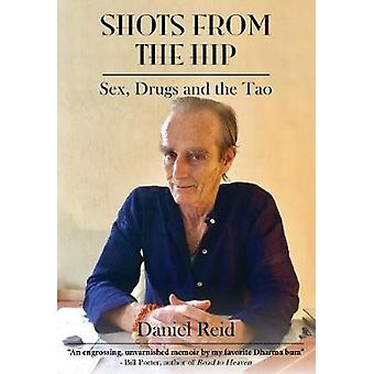 Shots from the Hip - Sex - Drugs and the Tao by Daniel Reid - 97898885