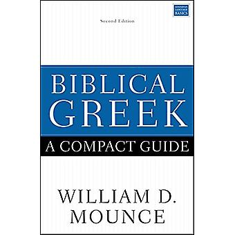 Biblical Greek - A Compact Guide - Second Edition by William D. Mounce