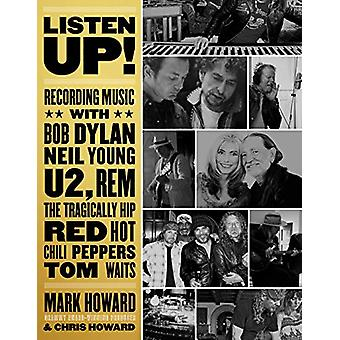 Listen Up! - Recording Music with Bob Dylan - Neil Young - U2 - The Tr