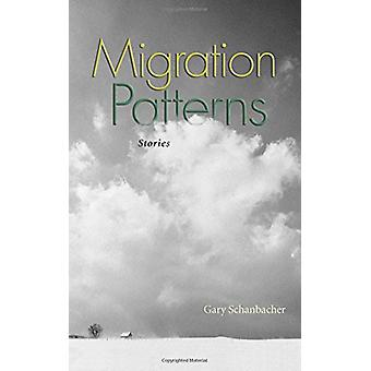 Migration Patterns - Stories by Gary Lester Schanbacher - 978155591646