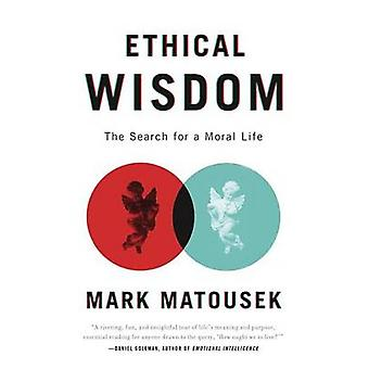 Ethical Wisdom - The Search for a Moral Life by Mark Matousek - 978076