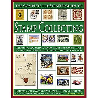 The Complete Illustrated Guide to Stamp Collecting: Everything You Need to Know About the World's Favourite Hobby and the Many Ways to Build a Collection ... Famous Issues and Over 500 Images of Stamps