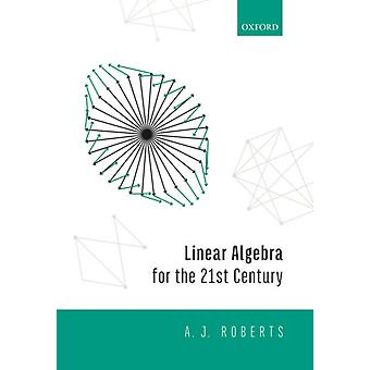 Linear Algebra for the 21st Century by Anthony Roberts