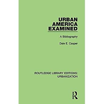 Urban America Examined: A Bibliography (Routledge Library Editions: Urbanization)