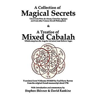 A Collection of Magical Secrets: Taken from Peter De Abano, Cornelius Agrippa and from Other Famous Occult Philosophers, as Well as a Treatise of Mixed Cabalah