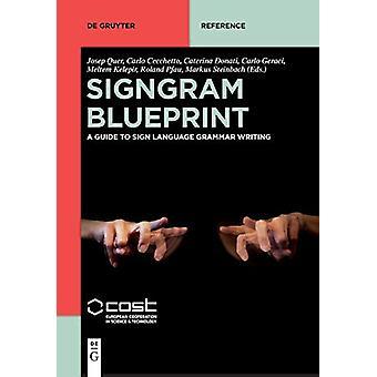 SignGram Blueprint - A Guide to Sign Language Grammar Writing by Josep