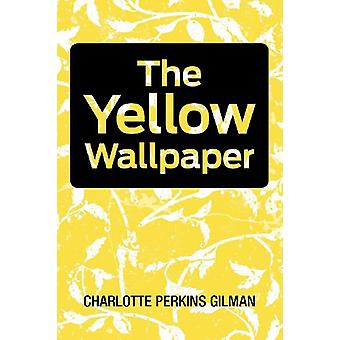 The Yellow Wallpaper by Charlotte Perkins Gilman - 9781613821558 Book