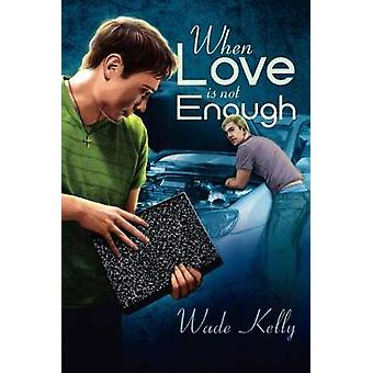 When Love Is Not Enough by Wade Kelly - 9781615819843 Book