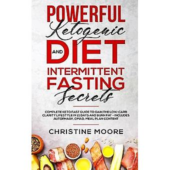 Powerful Ketogenic Diet and Intermittent Fasting Secrets - Complete Ke