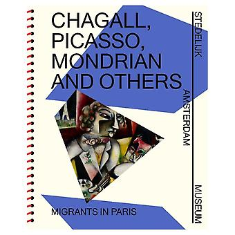Chagall Picasso Mondrian and others  Migrants in Paris by Text by Sophie Tates & Text by Radna Fabias