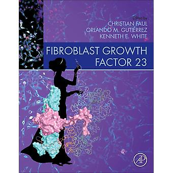 Fibroblast Growth Factor 23 by Edited by Christian Faul & Edited by Kenneth White & Edited by Orlando Gutierrez