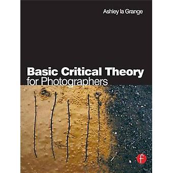 Basic Critical Theory for Photographers by la Grange & Ashley