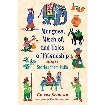 Mango Mischief och Tales of Friendship Stories från Indien av Chitra Soundar & Illustrated av Uma Krishnaswamy