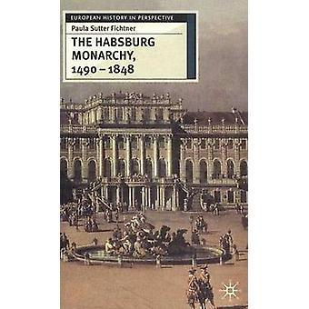 The Habsburg Monarchy 14901848 by Sutter Fichtner & Paula