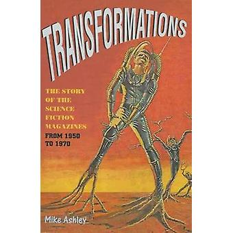 Transformations  The Story of the Science Fiction Magazines from 1950 to 1970 by Mike Ashley